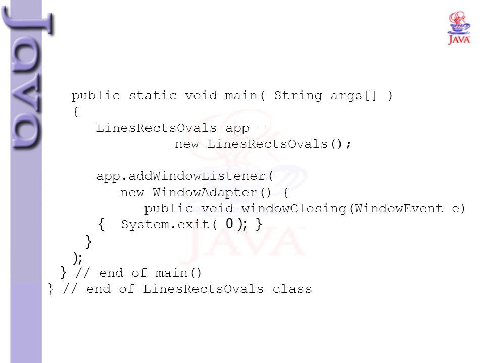 public static void main( String args[] ) { LinesRectsOvals app =